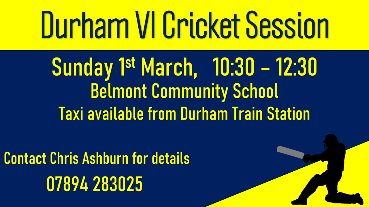 Durham Vi Cricket Session, Sunday 1st March, Ten Thirty until Eleven Thirty, At Belmont Community School, Taxi Available from Durham Train Station, contact Chris Ashburn for details at: 07894 283025